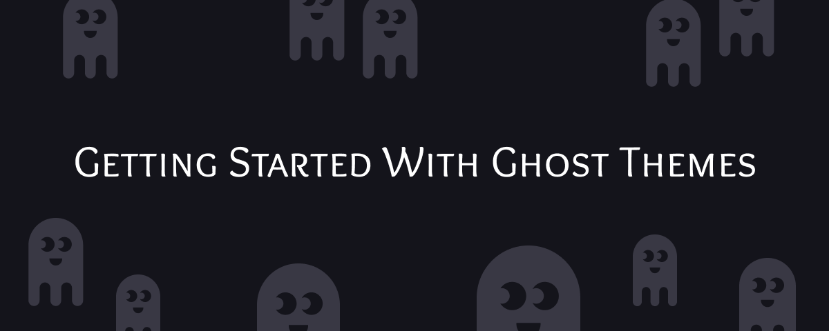 Getting Started with Ghost Themes